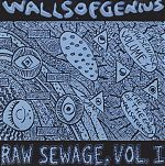 "Walls Of Genius  ""Raw Sewage Vol. 1"""