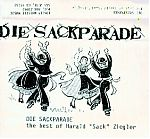 "Listen to ""Sackparade"":http://www.archive.org/details/HaraldSackZieglerDiesackparade, a best of collection from 1980-89. Harald gave this tape to me in 1989 to distribute on my Lonely Whistle label. Songs culled from his early period, this tape still has much charm and energy."