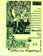 """Gajoob Magazine featured reviews, features, interviews, notices of activities, calls for compilation submissions, ads, pictures and tons of contact addresses for the home taper who wanted to learn about and perhaps join the international community of tape traders.  You can still view past issues """"here"""":http://homemademusic.com/index.php?t=page_gajoobmagazine.  Above, issue #5 from 1990."""