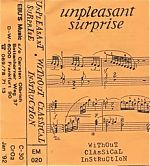 """two more cassettes by Unpleasant Surprise. First, a live tape from 1992 and below that a release called """"Without Classical Instruction"""" also from 1992."""