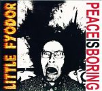 """Little Fyodor's first release of all new material in 15 years, """"Peace Is Boring"""" ( 2009, Public Eyesore label)."""