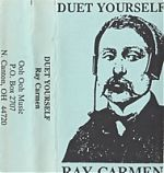 """Ray Carmen has parsed his releases selectively over the years. He is not super prolific although over the years he has produced a fairly large body of work. His 1990 tape, """"Duet Yourself"""", above, is another feast of magisterial pop goodness."""